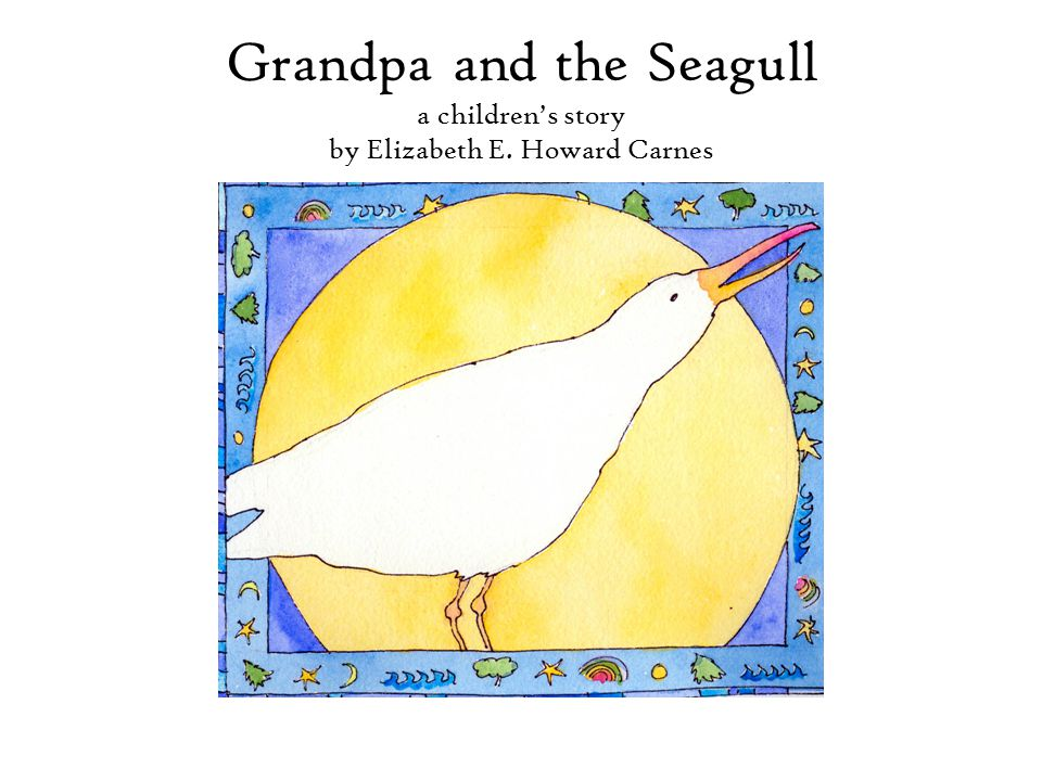Grandpa and the Seagull a children's story by Elizabeth E. Howard Carnes