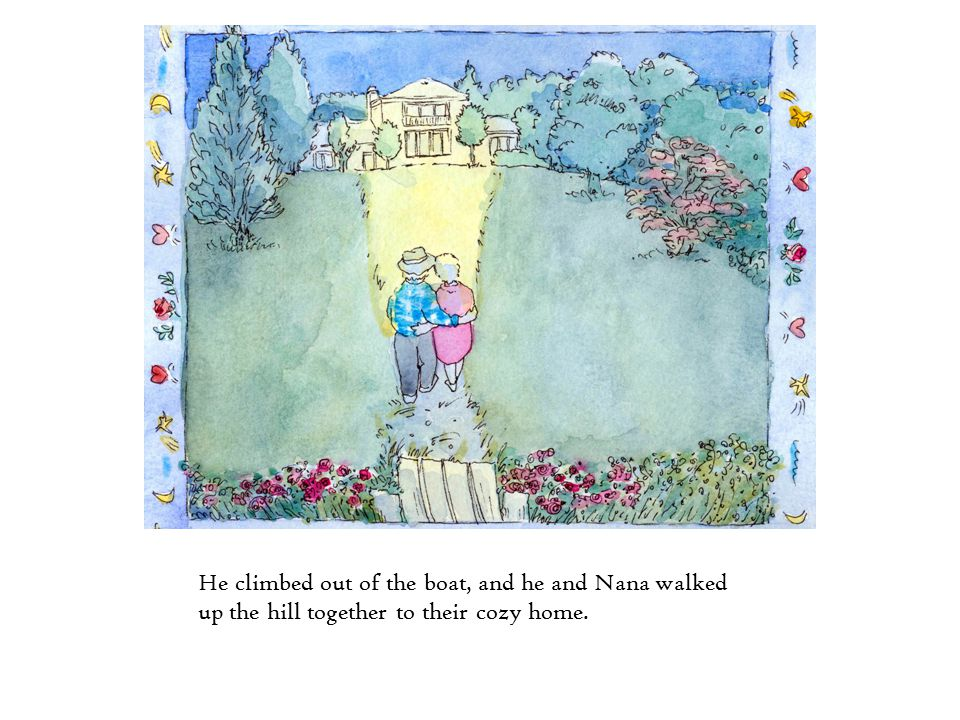 He climbed out of the boat, and he and Nana walked up the hill together to their cozy home.