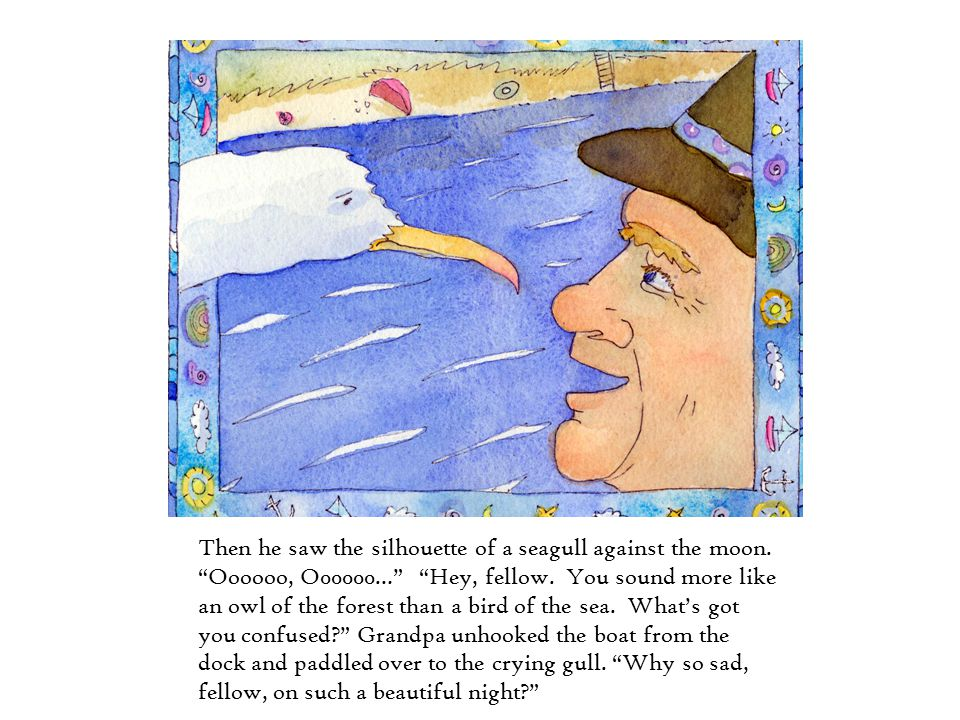 """Then he saw the silhouette of a seagull against the moon. """"Oooooo, O00000…"""" """"Hey, fellow. You sound more like an owl of the forest than a bird of the"""