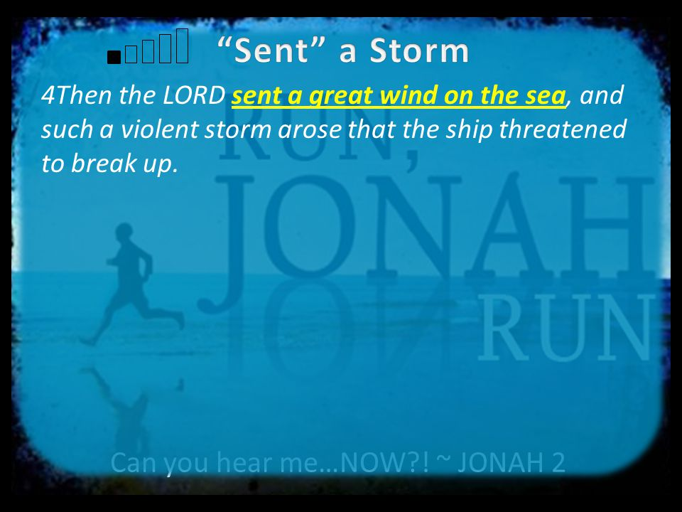 Can you hear me…NOW?.~ JONAH 1:1-17 rises up  Remember the Lord.
