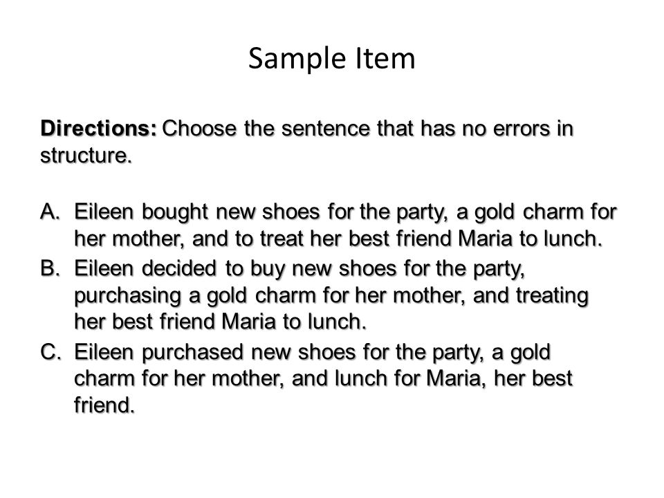 Sample Item A.Eileen bought new shoes for the party, a gold charm for her mother, and to treat her best friend Maria to lunch.