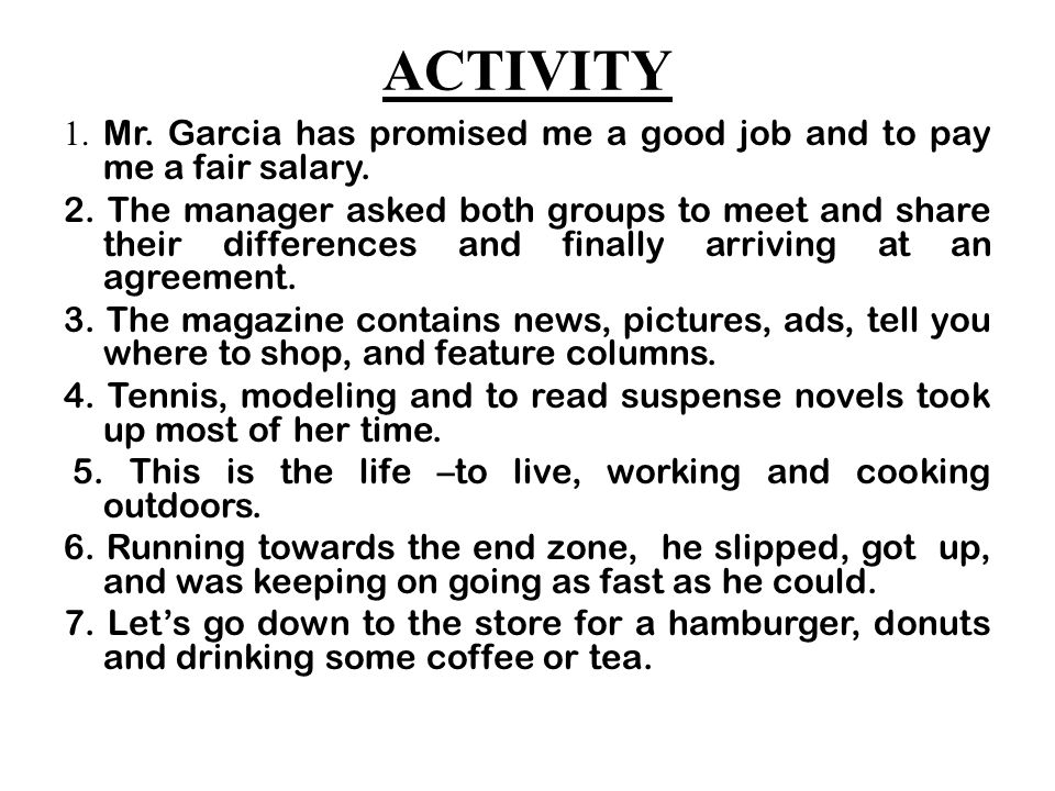 ACTIVITY 1. Mr. Garcia has promised me a good job and to pay me a fair salary.