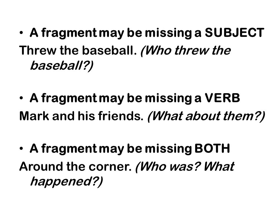 You can correct a fragment by adding the missing part of speech.
