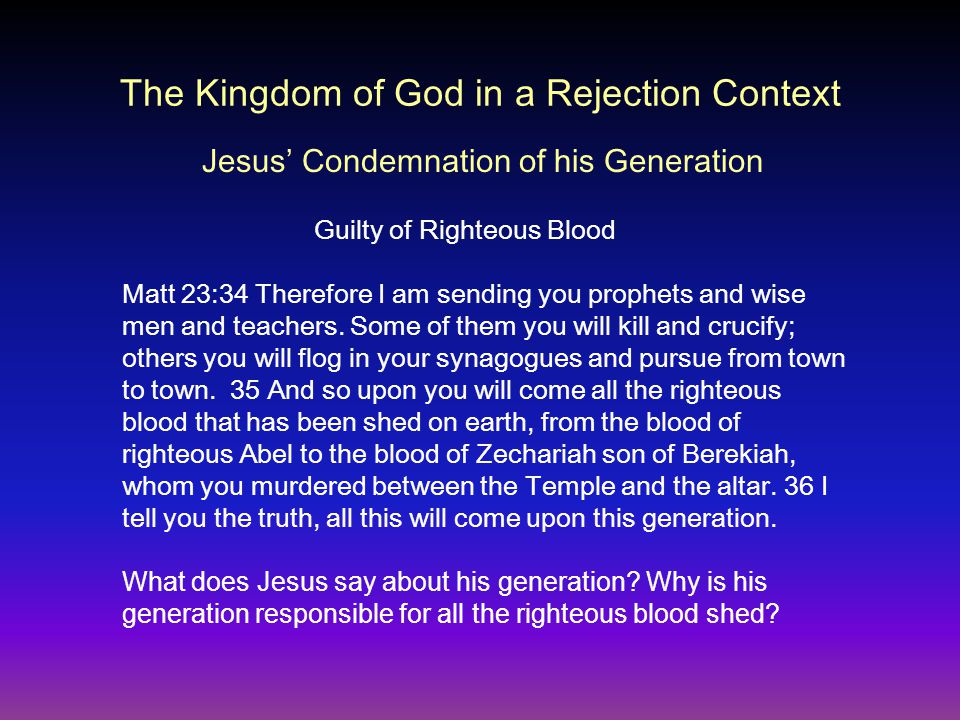 The Kingdom of God in a Rejection Context Matt 23:34 Therefore I am sending you prophets and wise men and teachers.
