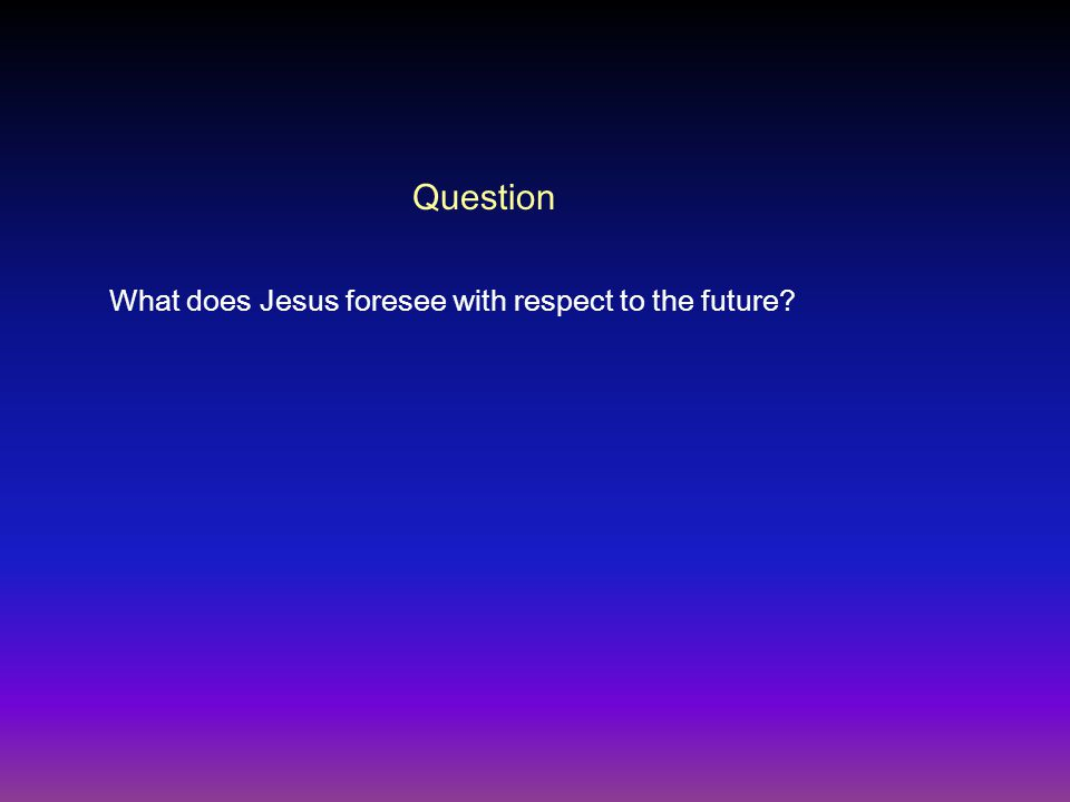 What does Jesus foresee with respect to the future Question