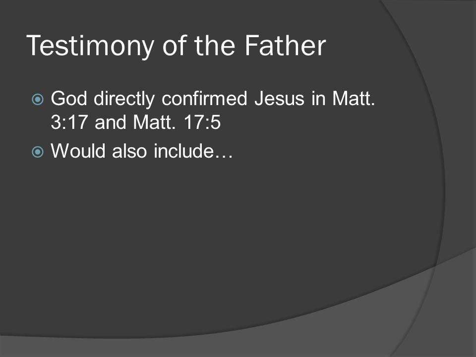 Testimony of the Father  God directly confirmed Jesus in Matt.