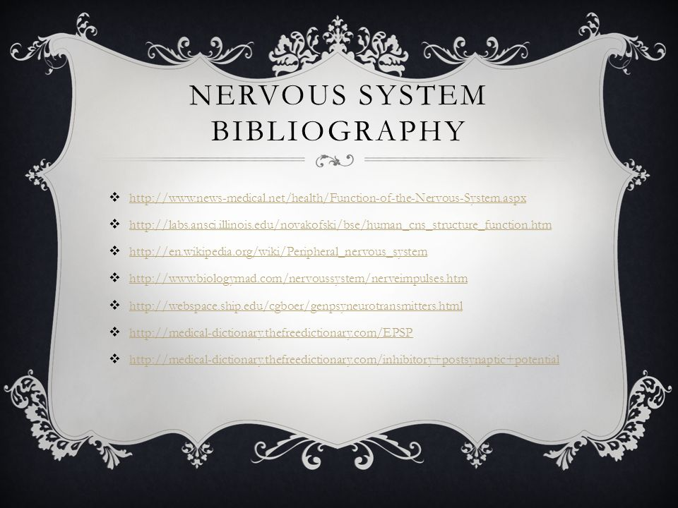NERVOUS SYSTEM BIBLIOGRAPHY  http://www.news-medical.net/health/Function-of-the-Nervous-System.aspx http://www.news-medical.net/health/Function-of-th