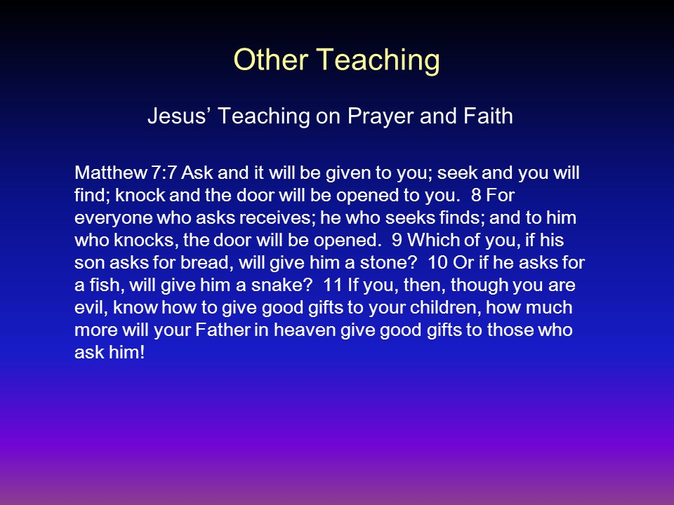 Matthew 7:7 Ask and it will be given to you; seek and you will find; knock and the door will be opened to you. 8 For everyone who asks receives; he wh