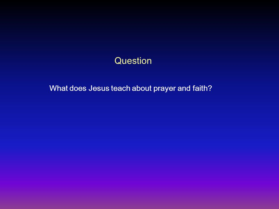 Question What does Jesus teach about prayer and faith?