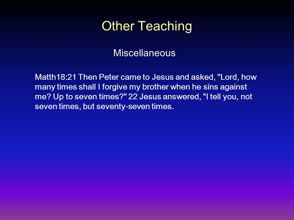 Matth18:21 Then Peter came to Jesus and asked,