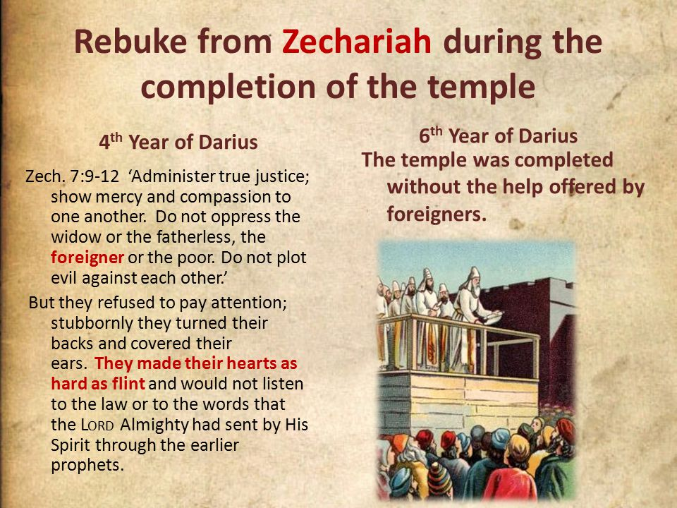 Rebuke from Zechariah during the completion of the temple 4 th Year of Darius The temple was completed without the help offered by foreigners.