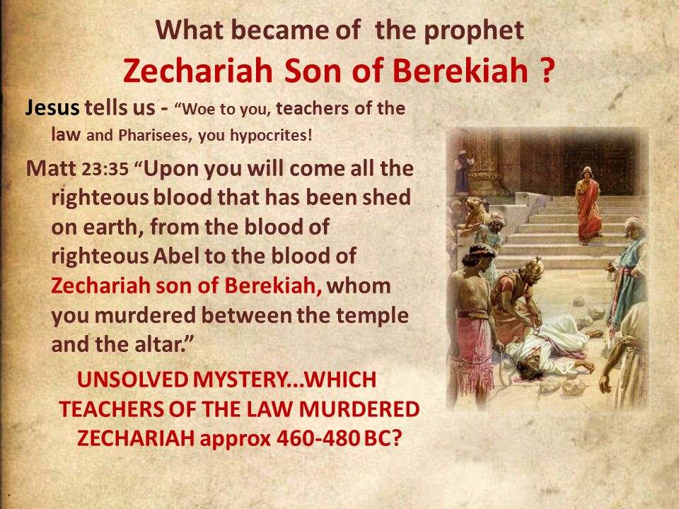 What became of the prophet Zechariah Son of Berekiah .