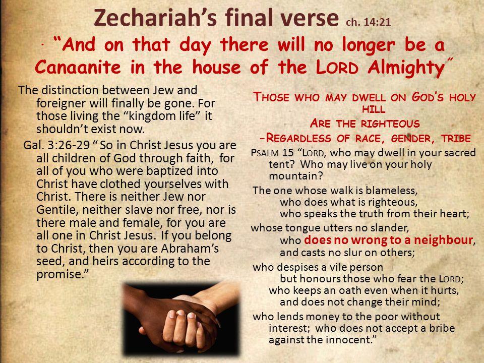 Zechariah's final verse ch. 14:21.