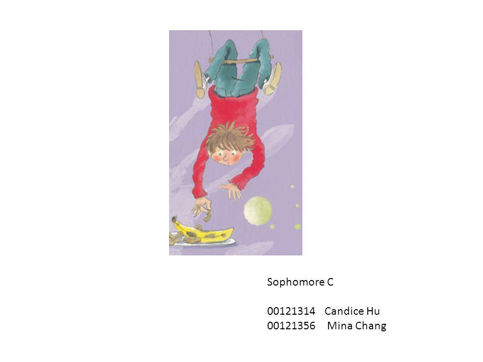 Sophomore C 00121314 Candice Hu 00121356 Mina Chang