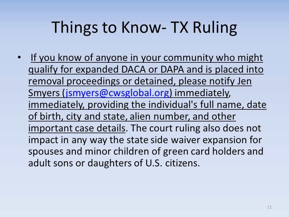 Things to Know- TX Ruling If you know of anyone in your community who might qualify for expanded DACA or DAPA and is placed into removal proceedings o