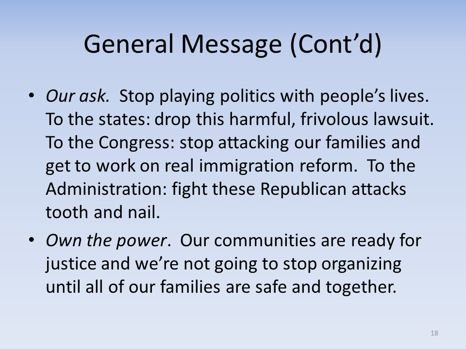 General Message (Cont'd) Our ask. Stop playing politics with people's lives. To the states: drop this harmful, frivolous lawsuit. To the Congress: sto