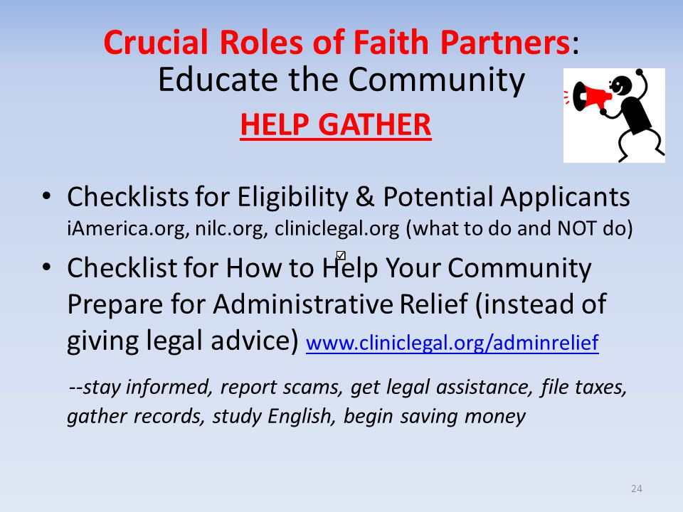 HELP GATHER Checklists for Eligibility & Potential Applicants iAmerica.org, nilc.org, cliniclegal.org (what to do and NOT do) Checklist for How to Hel
