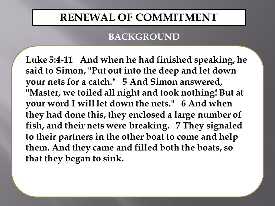 Luke 5:4-11 And when he had finished speaking, he said to Simon, Put out into the deep and let down your nets for a catch. 5 And Simon answered, Master, we toiled all night and took nothing.