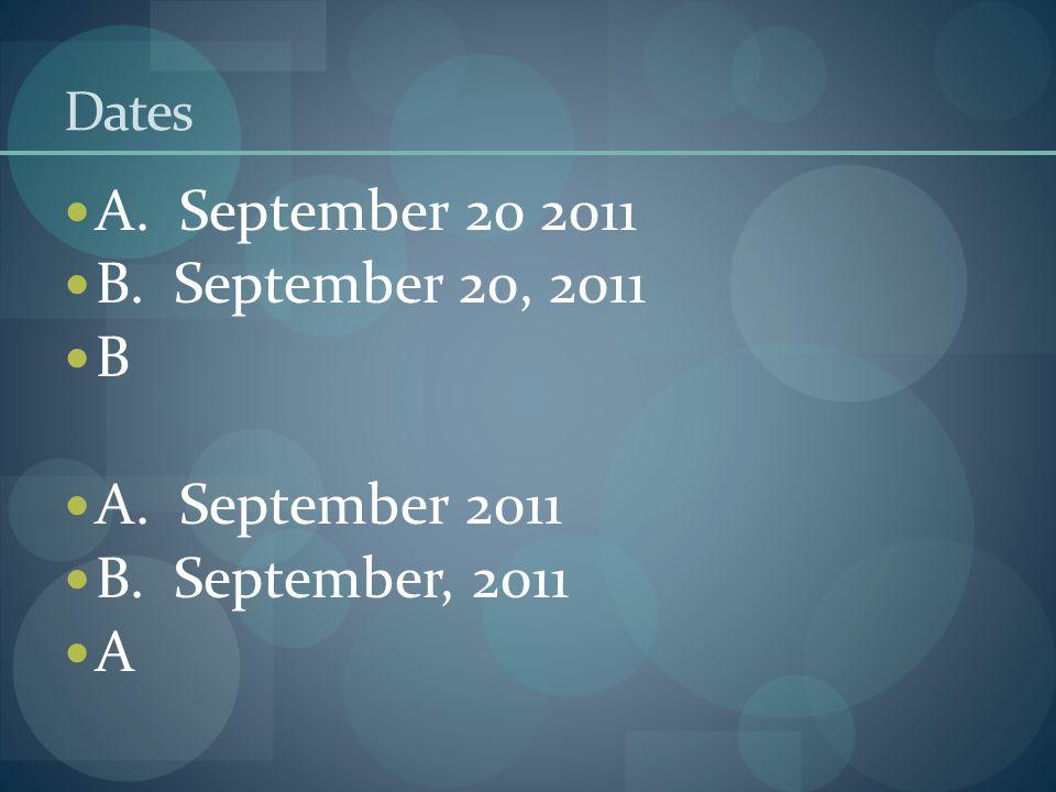 Dates A. September 20 2011 B. September 20, 2011 B A. September 2011 B. September, 2011 A