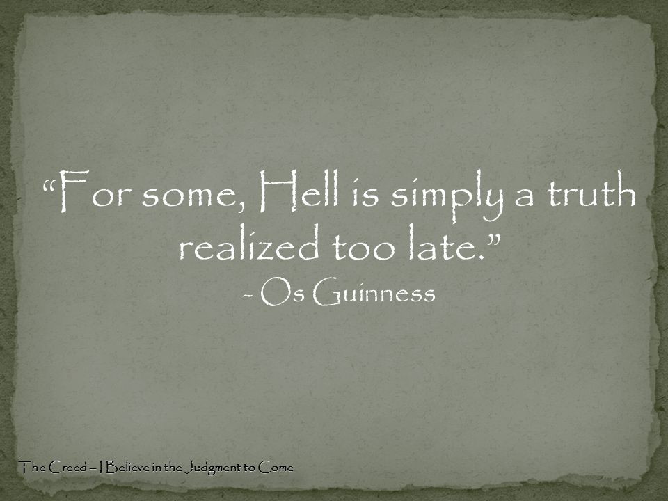 """""""For some, Hell is simply a truth realized too late."""" - Os Guinness"""