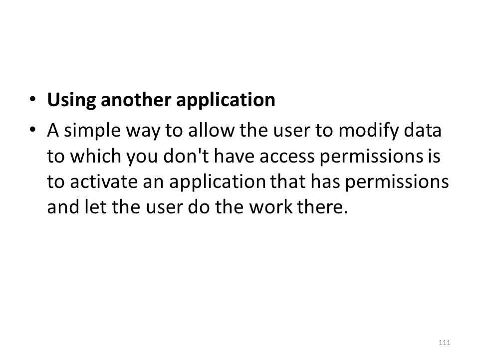 Using another application A simple way to allow the user to modify data to which you don t have access permissions is to activate an application that has permissions and let the user do the work there.