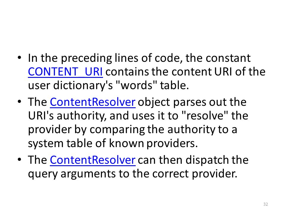 In the preceding lines of code, the constant CONTENT_URI contains the content URI of the user dictionary s words table.
