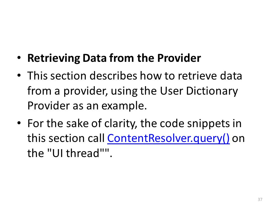 Retrieving Data from the Provider This section describes how to retrieve data from a provider, using the User Dictionary Provider as an example.