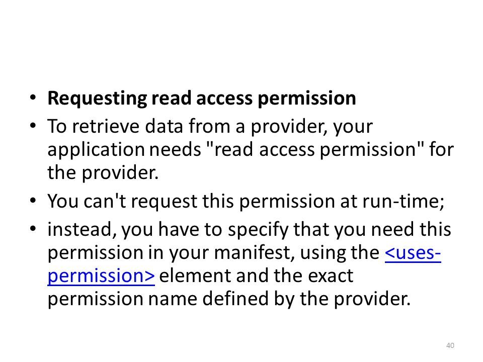 Requesting read access permission To retrieve data from a provider, your application needs read access permission for the provider.