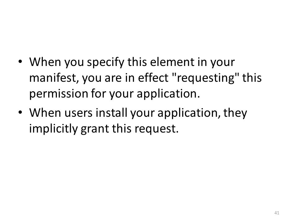 When you specify this element in your manifest, you are in effect requesting this permission for your application.