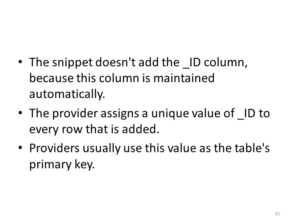 The snippet doesn t add the _ID column, because this column is maintained automatically.