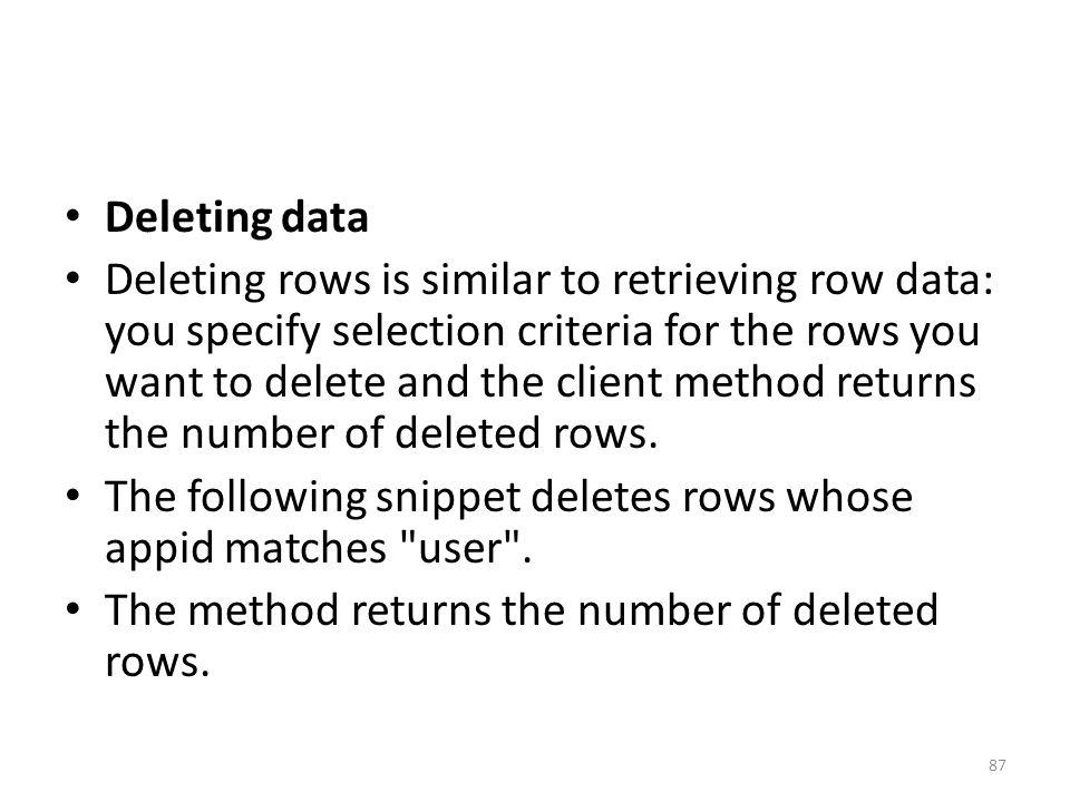 Deleting data Deleting rows is similar to retrieving row data: you specify selection criteria for the rows you want to delete and the client method returns the number of deleted rows.