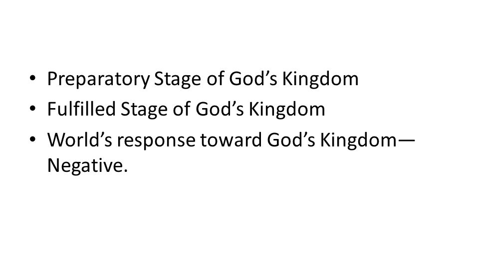 Preparatory Stage of God's Kingdom Fulfilled Stage of God's Kingdom World's response toward God's Kingdom— Negative.