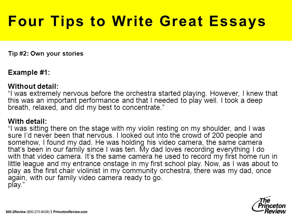 """Four Tips to Write Great Essays Tip #2: Own your stories Example #1: Without detail: """"I was extremely nervous before the orchestra started playing. Ho"""