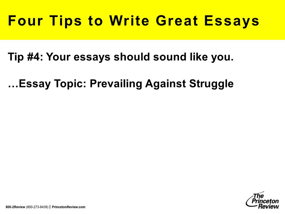 Four Tips to Write Great Essays Tip #4: Your essays should sound like you.