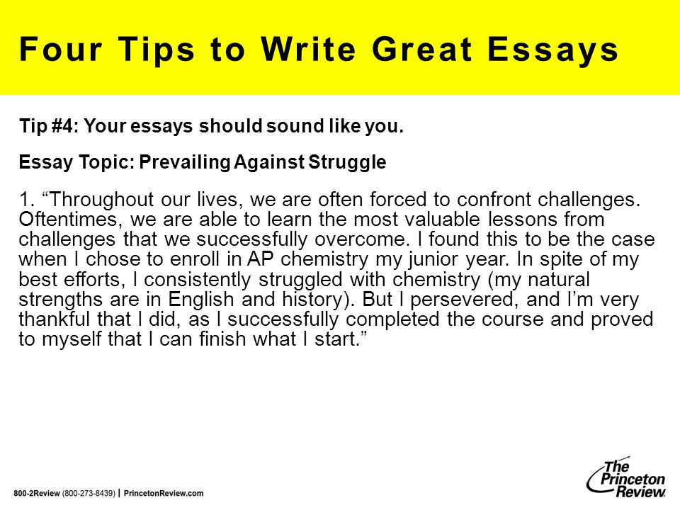 """Four Tips to Write Great Essays Tip #4: Your essays should sound like you. Essay Topic: Prevailing Against Struggle 1. """"Throughout our lives, we are o"""