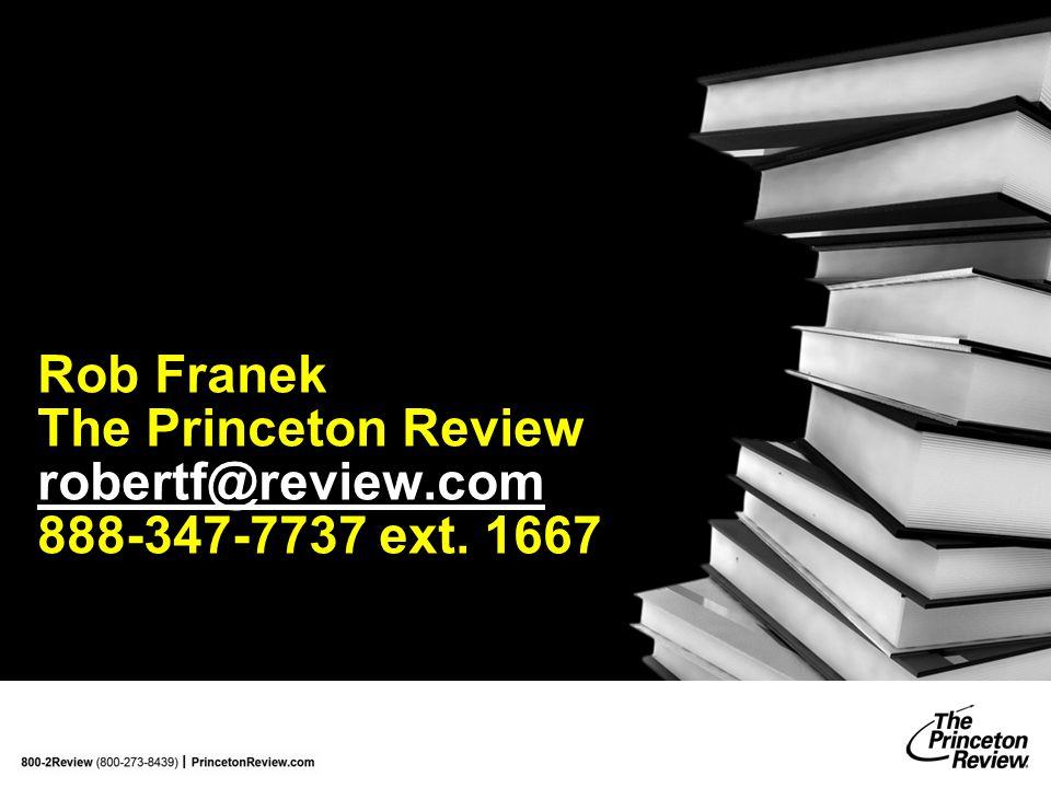 Rob Franek The Princeton Review robertf@review.com 888-347-7737 ext. 1667 robertf@review.com