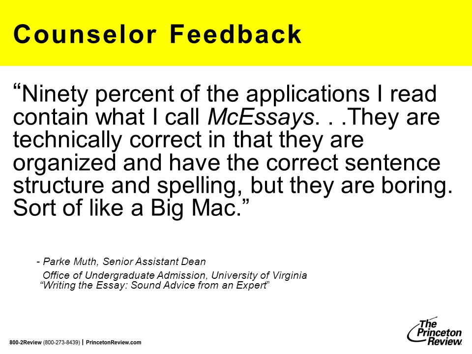 Counselor Feedback Ninety percent of the applications I read contain what I call McEssays...They are technically correct in that they are organized and have the correct sentence structure and spelling, but they are boring.