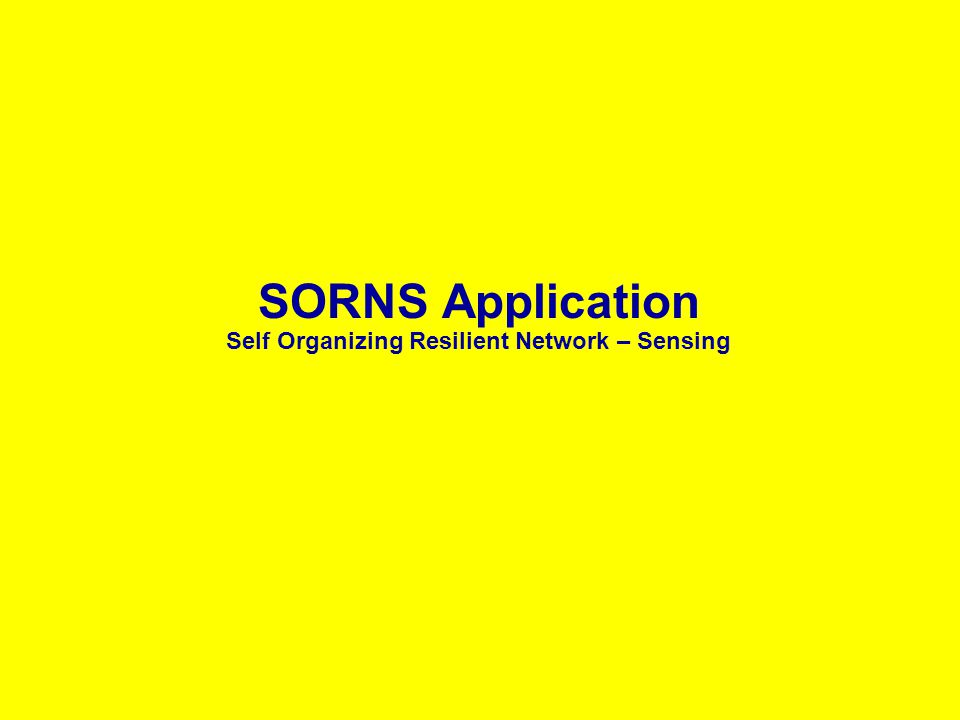 SORNS Application Self Organizing Resilient Network – Sensing