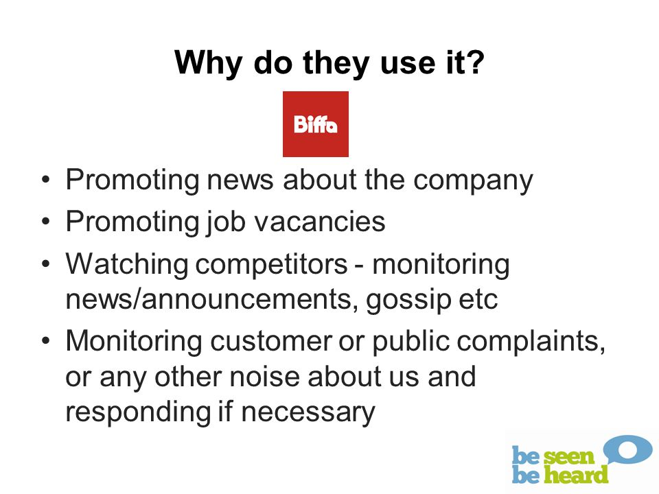 Why do they use it? Promoting news about the company Promoting job vacancies Watching competitors - monitoring news/announcements, gossip etc Monitori