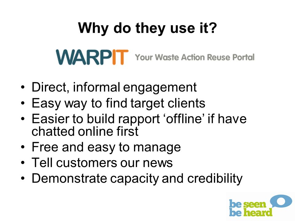 Why do they use it? Direct, informal engagement Easy way to find target clients Easier to build rapport 'offline' if have chatted online first Free an