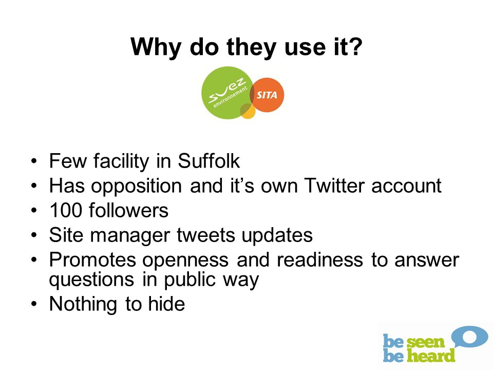 Why do they use it? Few facility in Suffolk Has opposition and it's own Twitter account 100 followers Site manager tweets updates Promotes openness an