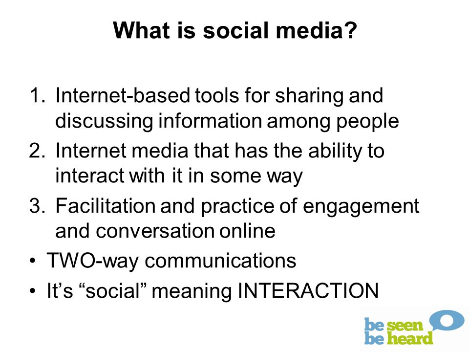 1.Internet-based tools for sharing and discussing information among people 2.Internet media that has the ability to interact with it in some way 3.Fac