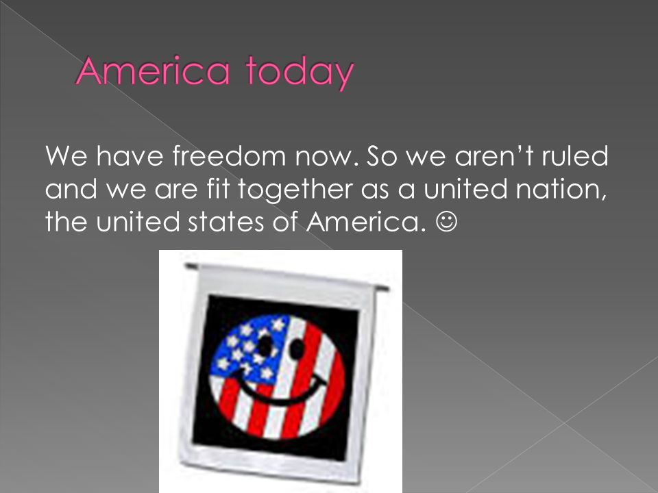 We have freedom now.