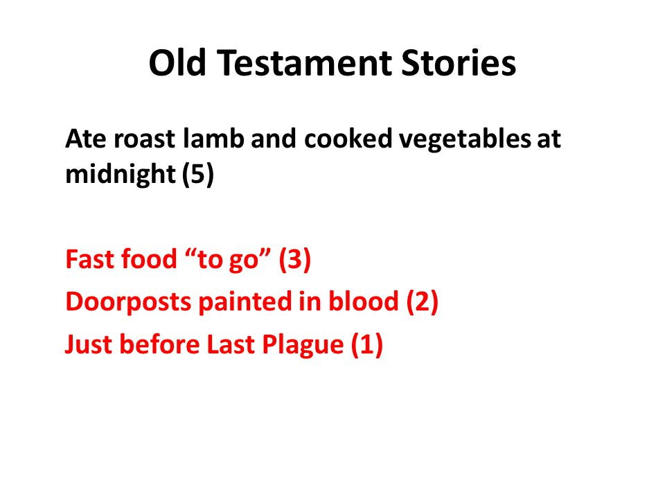 Old Testament Stories Ate roast lamb and cooked vegetables at midnight (5) Fast food to go (3) Doorposts painted in blood (2) Just before Last Plague (1)