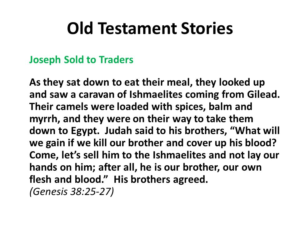 Old Testament Stories Joseph Sold to Traders As they sat down to eat their meal, they looked up and saw a caravan of Ishmaelites coming from Gilead.
