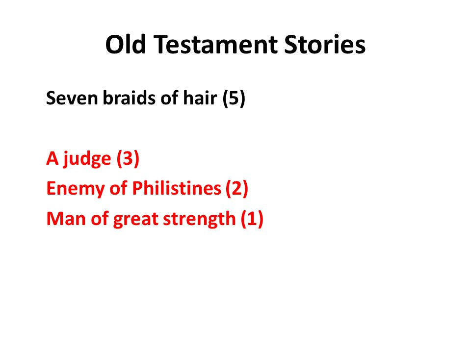 Old Testament Stories Seven braids of hair (5) A judge (3) Enemy of Philistines (2) Man of great strength (1)