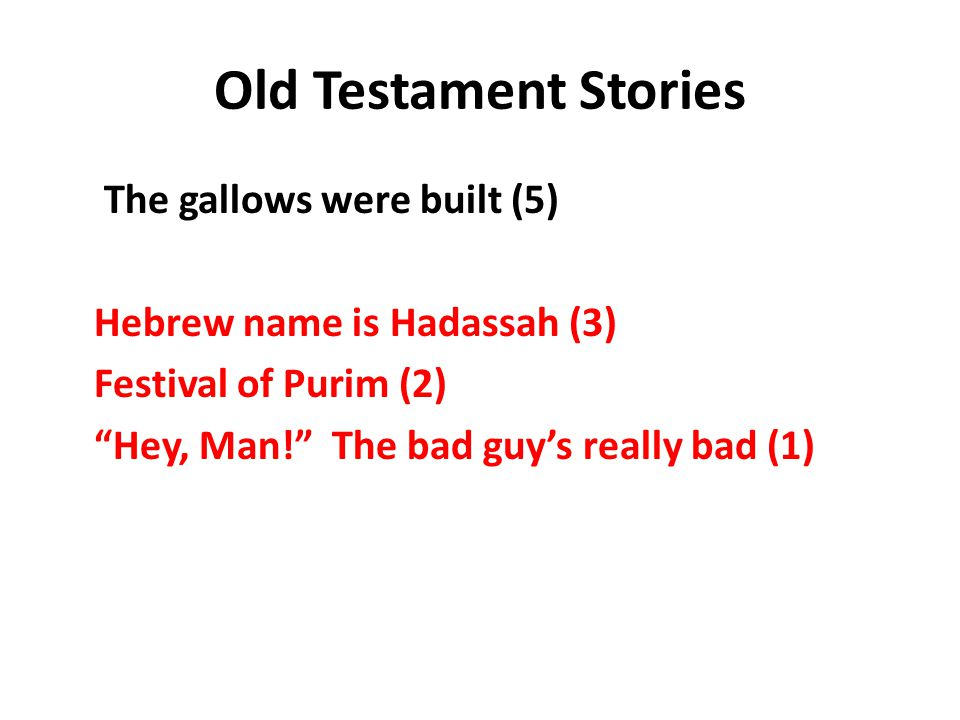 Old Testament Stories The gallows were built (5) Hebrew name is Hadassah (3) Festival of Purim (2) Hey, Man! The bad guy's really bad (1)