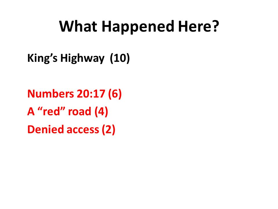 What Happened Here King's Highway (10) Numbers 20:17 (6) A red road (4) Denied access (2)