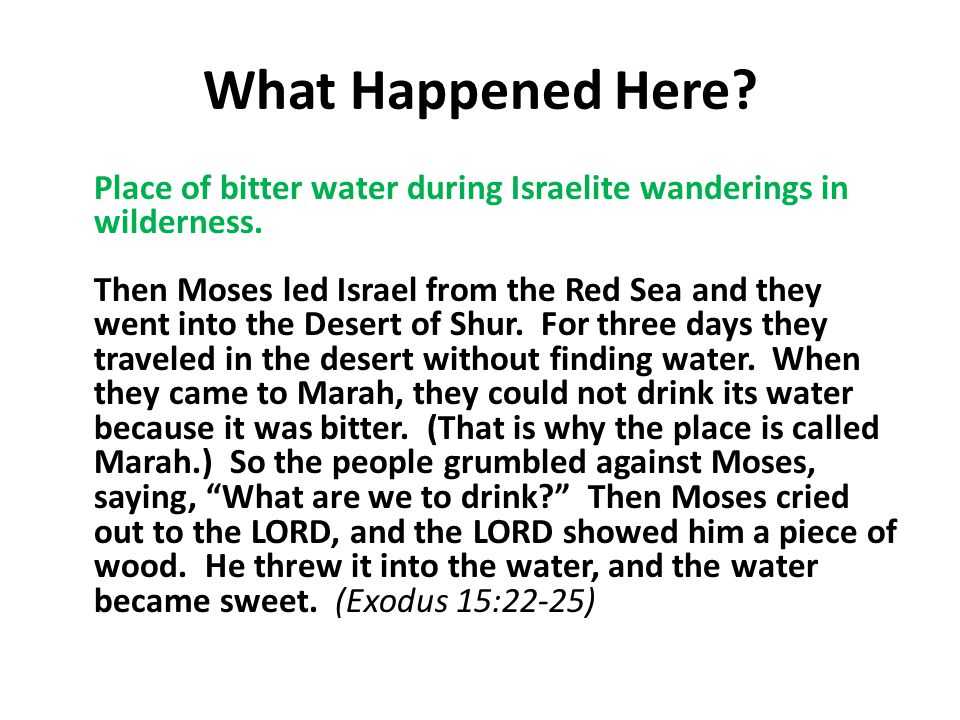 What Happened Here. Place of bitter water during Israelite wanderings in wilderness.