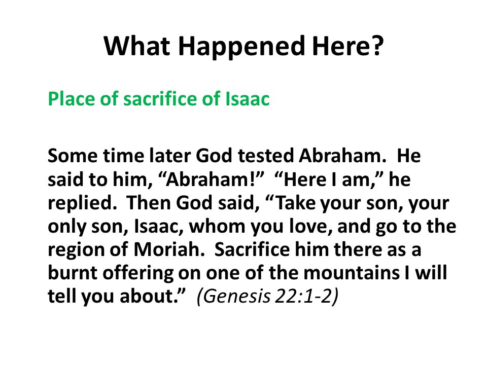 What Happened Here. Place of sacrifice of Isaac Some time later God tested Abraham.